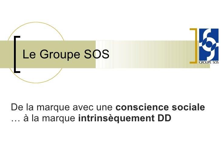 De la marque avec une  conscience sociale  … à la marque  intrinsèquement DD Le Groupe SOS