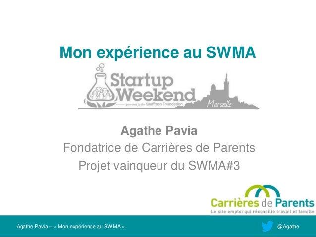 Mon expérience au SWMA                           Agathe Pavia                 Fondatrice de Carrières de Parents          ...