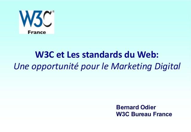 W3C et Les standards du Web:Une opportunité pour le Marketing DigitalBernard OdierW3C Bureau France