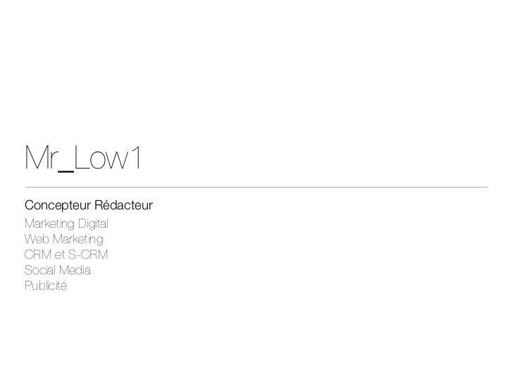 Mr_Low1Concepteur RédacteurMarketing DigitalWeb MarketingCRM et S-CRMSocial MediaPublicité