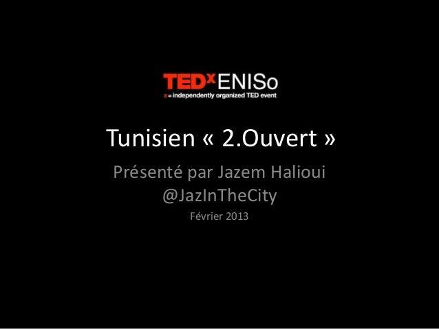 Tunisien « 2.Ouvert »Présenté par Jazem Halioui@JazInTheCityFévrier 2013