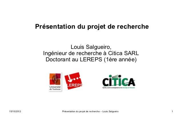 Présentation du projet de recherche                          Louis Salgueiro,               Ingénieur de recherche à Citic...