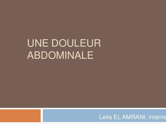 UNE DOULEUR ABDOMINALE Leila EL AMRANI, interne