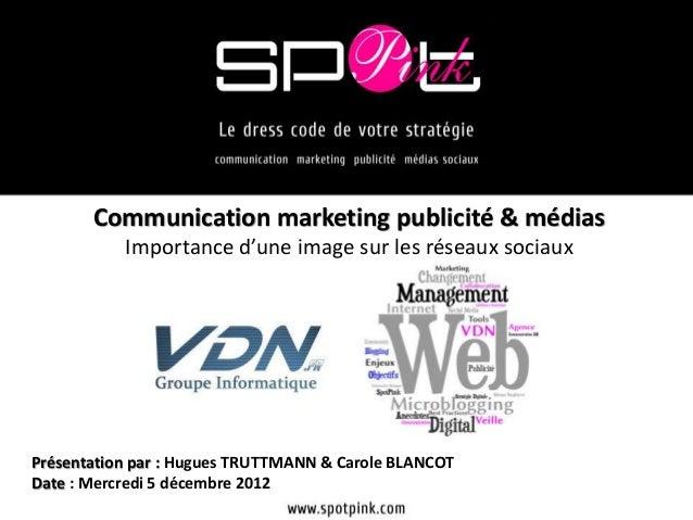 Communication marketing publicité & médias           Importance d'une image sur les réseaux sociauxPrésentation par : Hugu...
