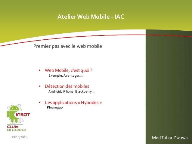 AtelierWeb Mobile - IAC • Web Mobile, c'est quoi ? Exemple, Avantages… • Détection des mobiles Android, iPhone, Blackberry...