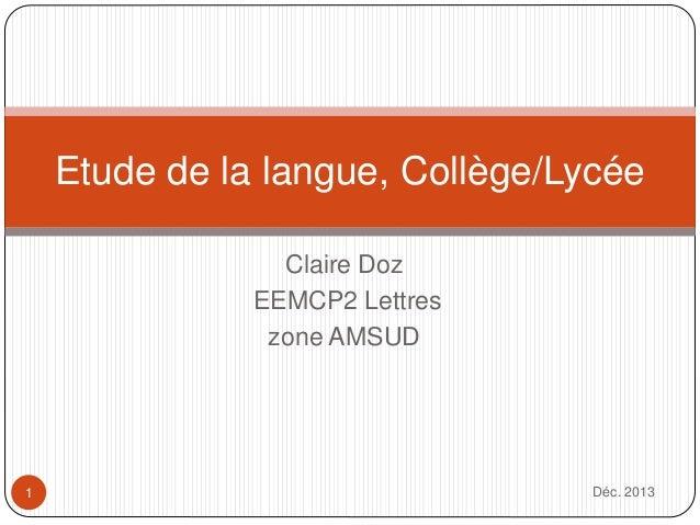 Claire Doz EEMCP2 Lettres zone AMSUD Déc. 20131 Etude de la langue, Collège/Lycée
