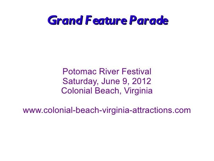 Grand F eature Parade         Potomac River Festival         Saturday, June 9, 2012         Colonial Beach, Virginiawww.co...