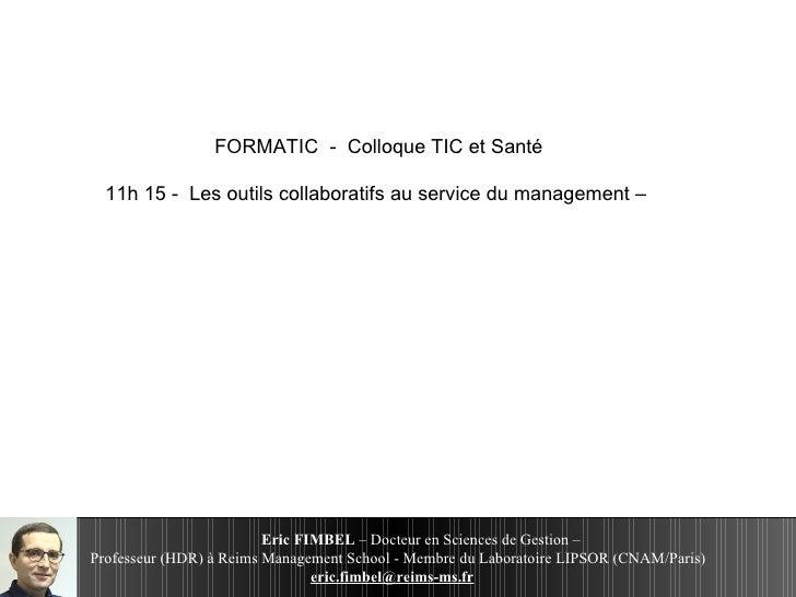 FORMATIC  -  Colloque TIC et Santé 11h 15 -  Les outils collaboratifs au service du management –  Eric FIMBEL  – Docteur e...