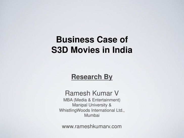 Business Case of  S3D Movies in India Research By Ramesh Kumar V MBA (Media & Entertainment) Manipal University &  Whistli...
