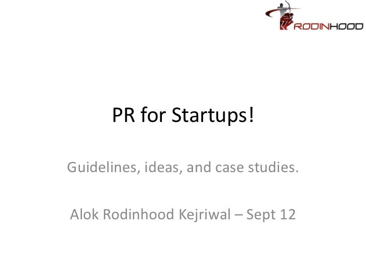 PR for Startups!Guidelines, ideas, and case studies.Alok Rodinhood Kejriwal – Sept 12