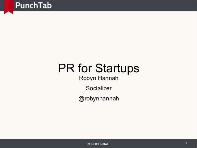 PR for Startups   Robyn Hannah     Socializer   @robynhannah     CONFIDENTIAL   1