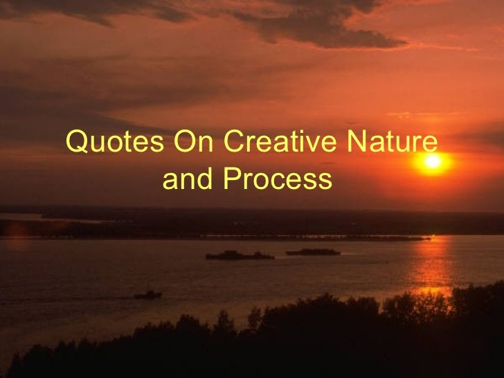 Quotes On Creative Nature and Process