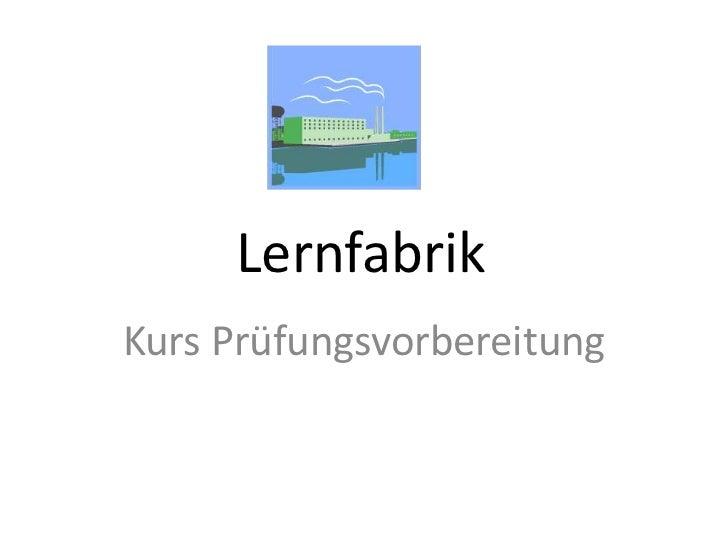 Lernfabrik<br />Kurs Prüfungsvorbereitung<br />