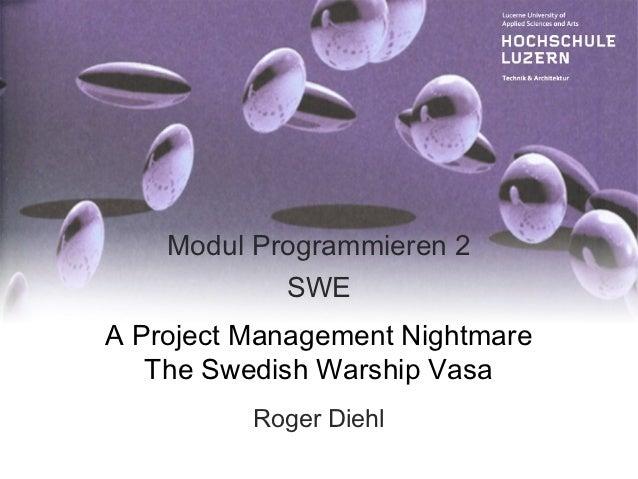 Modul Programmieren 2            SWEA Project Management Nightmare   The Swedish Warship Vasa          Roger Diehl