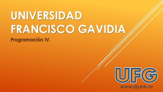 UNIVERSIDAD FRANCISCO GAVIDIA Programación IV.