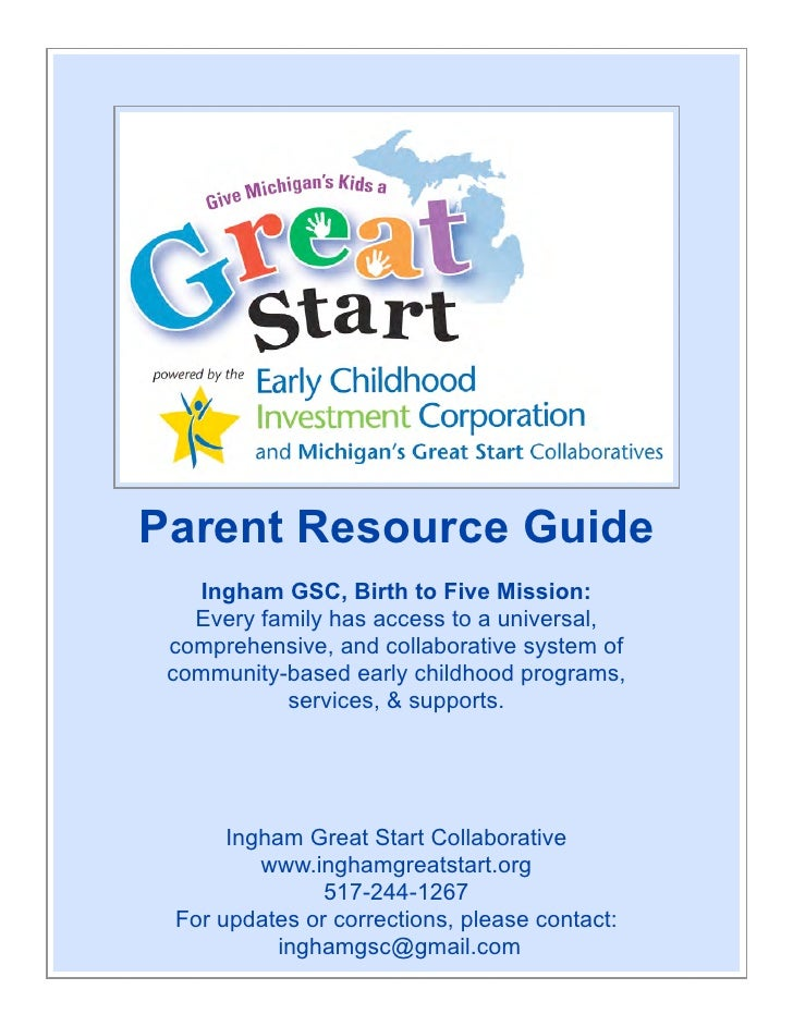 Parent Resource Guide     Ingham GSC, Birth to Five Mission:    Every family has access to a universal,  comprehensive, an...