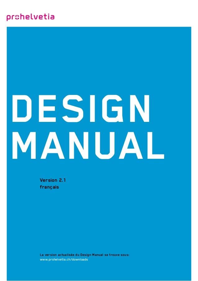 Design Manual Version 2.1 français  La version actualisée du Design Manual se trouve sous: www.prohelvetia.ch/downloads
