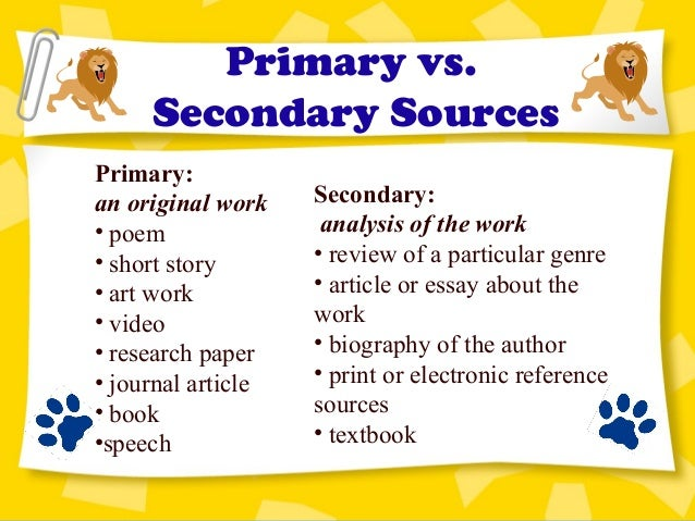 research paper primary source Primary sources are immediate, first-hand accounts of a topic, from people who had a direct connection with it speeches, diaries, letters and interviews - what the people involved said or wrote original research datasets, survey data, such as census or economic statistics treaty, essay on a treaty.
