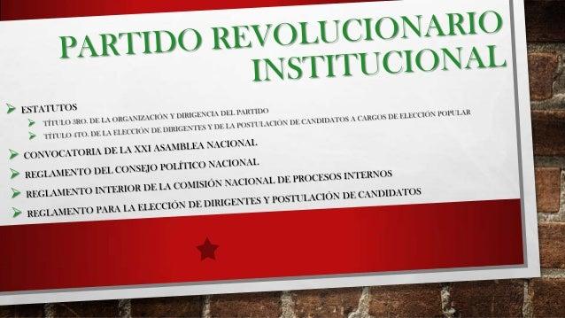 PARTIDO REVOLUCIONARIO INSTITUCIONAL El artículo 1 de los estatutos, dice que el PRI:  Es un partido político nacional, p...