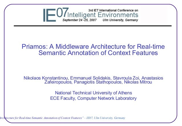 "Architecture for Real-time Semantic Annotation of Context Features"" – IE07, Ulm University, GermanyPriamos: A Middleware A..."