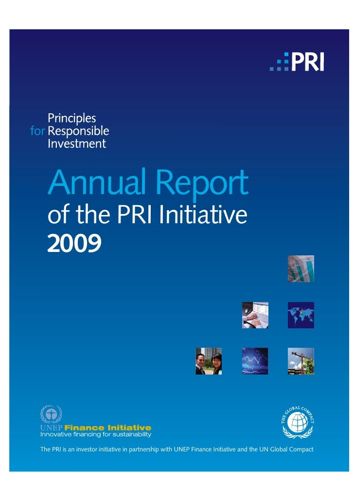 Annual Report   of the PRI Initiative   2009     The PRI is an investor initiative in partnership with UNEP Finance Initia...