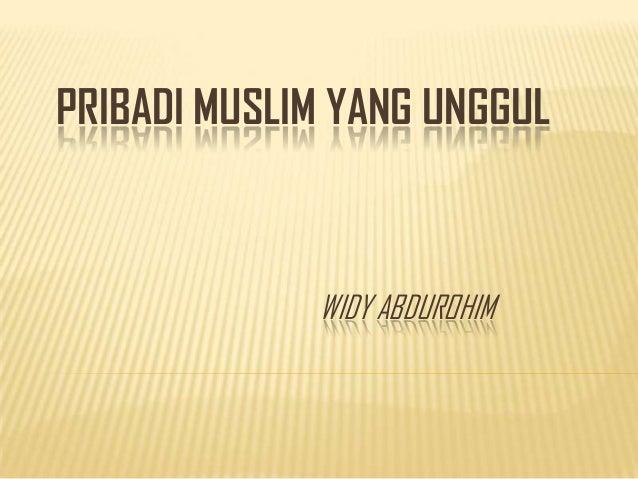 PRIBADI MUSLIM YANG UNGGULWIDY ABDUROHIM