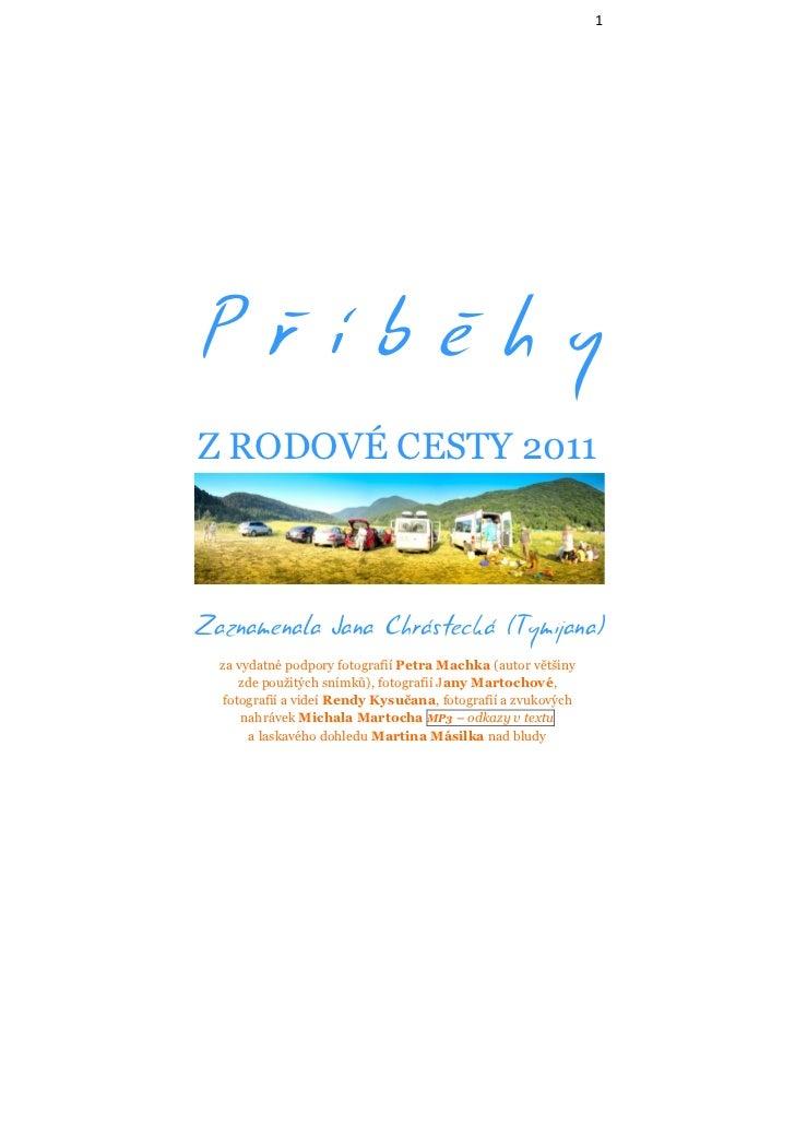 1PříběhyZ RODOVÉ CESTY 2011Zaznamenala Jana Chrástecká (Tymijana)  za vydatné podpory fotografií Petra Machka (autor větši...