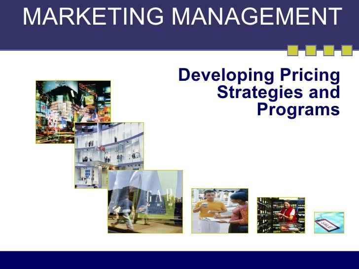 MARKETING MANAGEMENT         Developing Pricing             Strategies and                  Programs