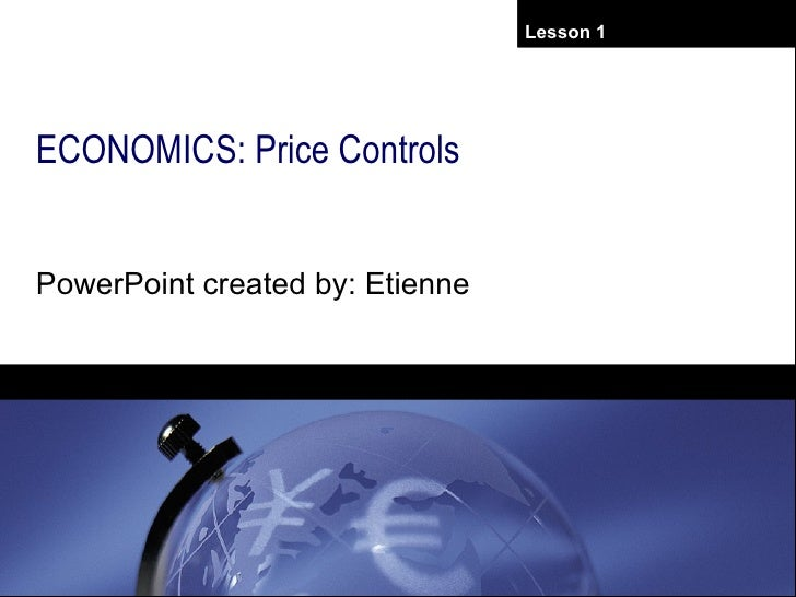 ECONOMICS: Price Controls PowerPoint created by: Etienne