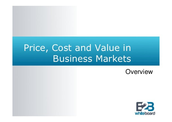 Price, Cost and Value in       Business Markets                      Overview