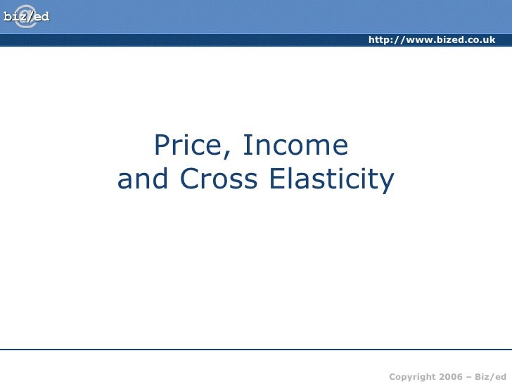 Price, cross and income elasticity