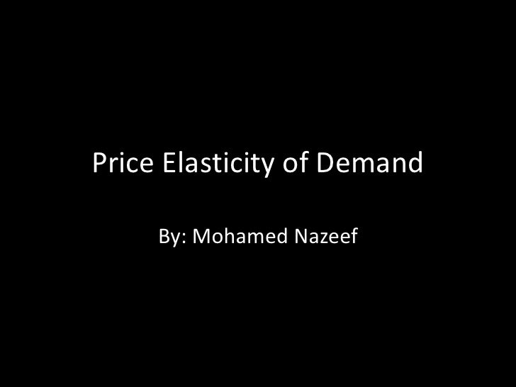 Price Elasticity of Demand<br />By: Mohamed Nazeef<br />