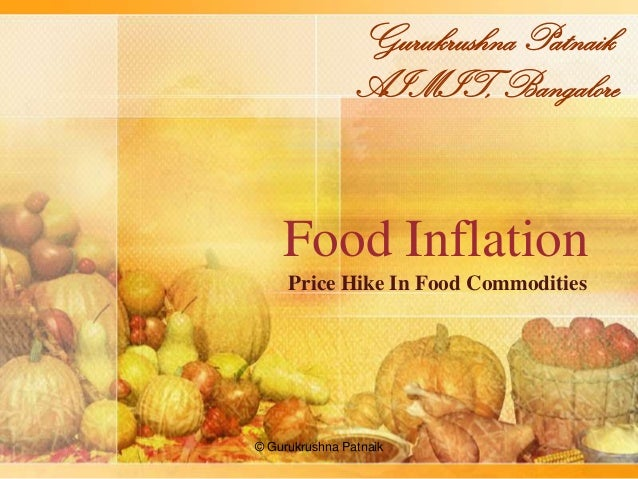 Gurukrushna Patnaik AIMIT, Bangalore  Food Inflation Price Hike In Food Commodities  © Gurukrushna Patnaik