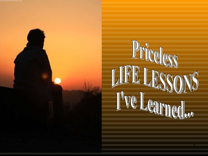 Priceless LIFE LESSONS I've Learned...