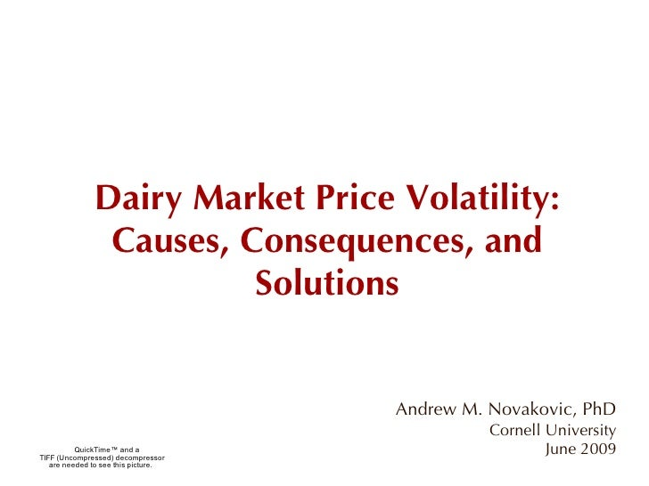 Dairy Market Price Volatility: Causes, Consequences, and Solutions Andrew M. Novakovic, PhD Cornell University June 2009