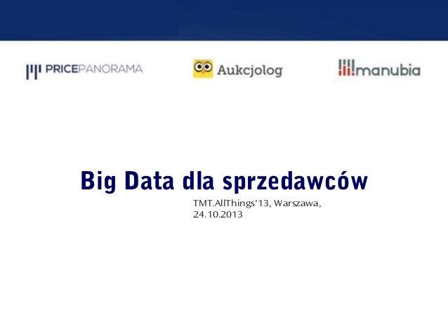 Konrad Latkowski, PricePanorama @ TMT.AllThings`13: Big Data dla sprzedawców: doświadczenia Manubia.pl.