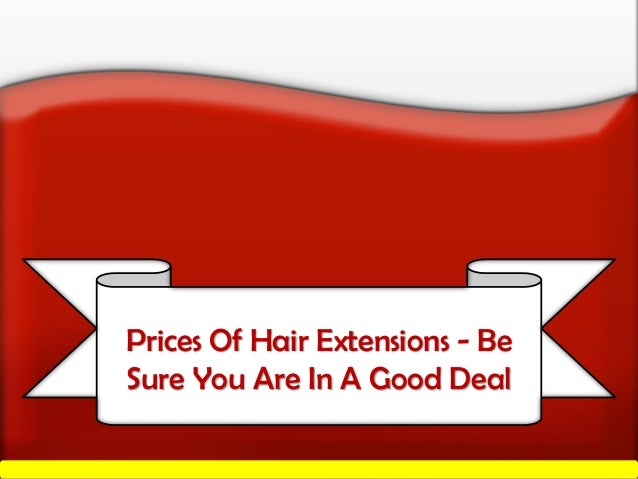 Prices Of Hair Extensions - BeSure You Are In A Good Deal