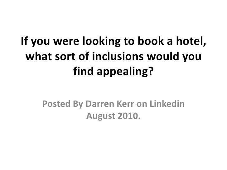 If you were looking to book a hotel, what sort of inclusions would you find appealing? <br />Posted By Darren Kerr on Link...