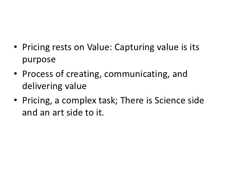 Pricing rests on Value: Capturing value is its purpose<br />Process of creating, communicating, and delivering value<br />...
