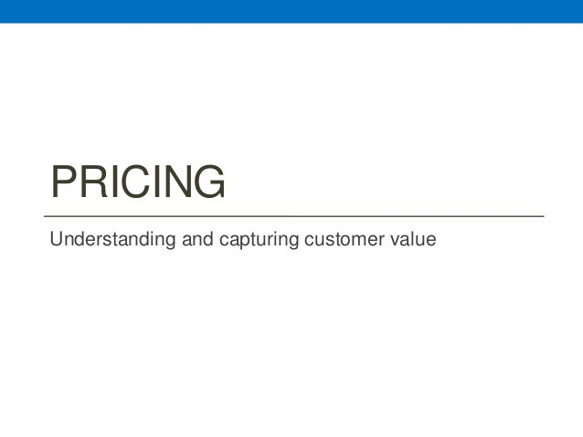PRICINGUnderstanding and capturing customer value