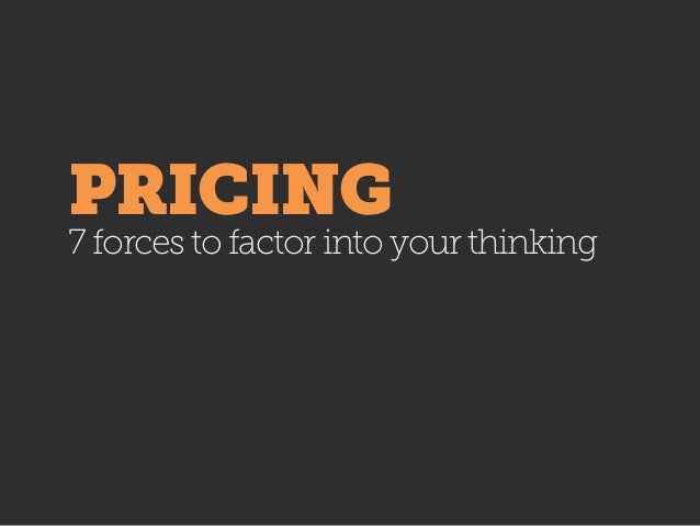 PRICING 7 forces to factor into your thinking
