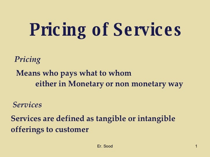 Pricing   of Services Services are defined as tangible or intangible offerings to customer Services Pricing Means who pays...