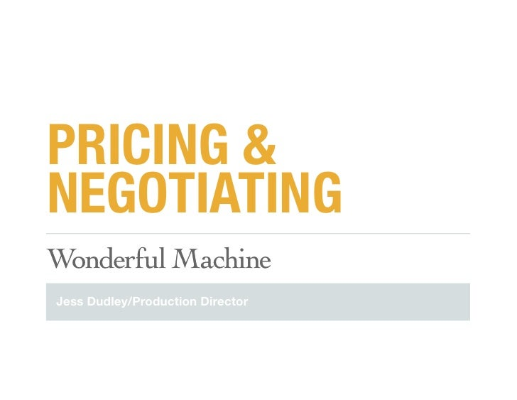 """PRICING &NEGOTIATING!""""#$%&()*+,-./#%Jess Dudley/Production Director"""