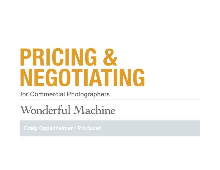 PRICING &NEGOTIATINGfor Commercial PhotographersWonderful*Machine Craig Oppenheimer / Producer