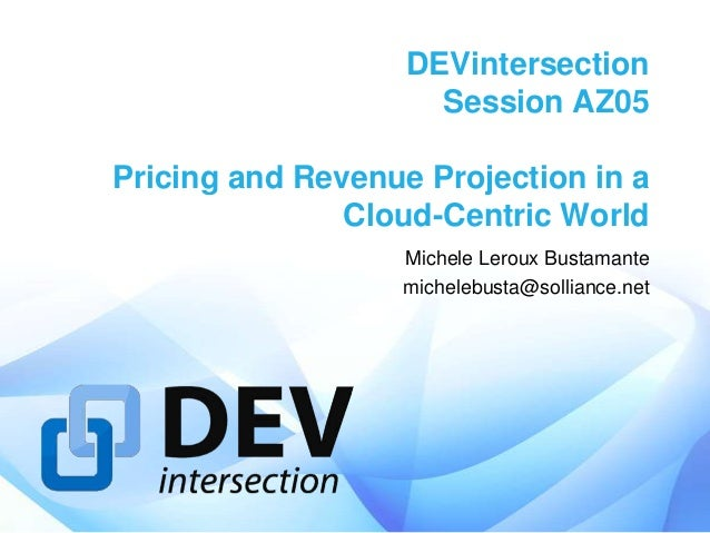 DEVintersection                     Session AZ05Pricing and Revenue Projection in a               Cloud-Centric World     ...