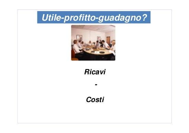 Costi Utile-profitto-guadagno? Ricavi -