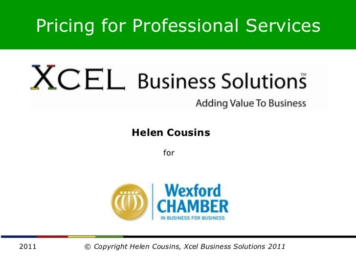 Pricing for Professional Services                    Helen Cousins                             for2011    © Copyright Hele...
