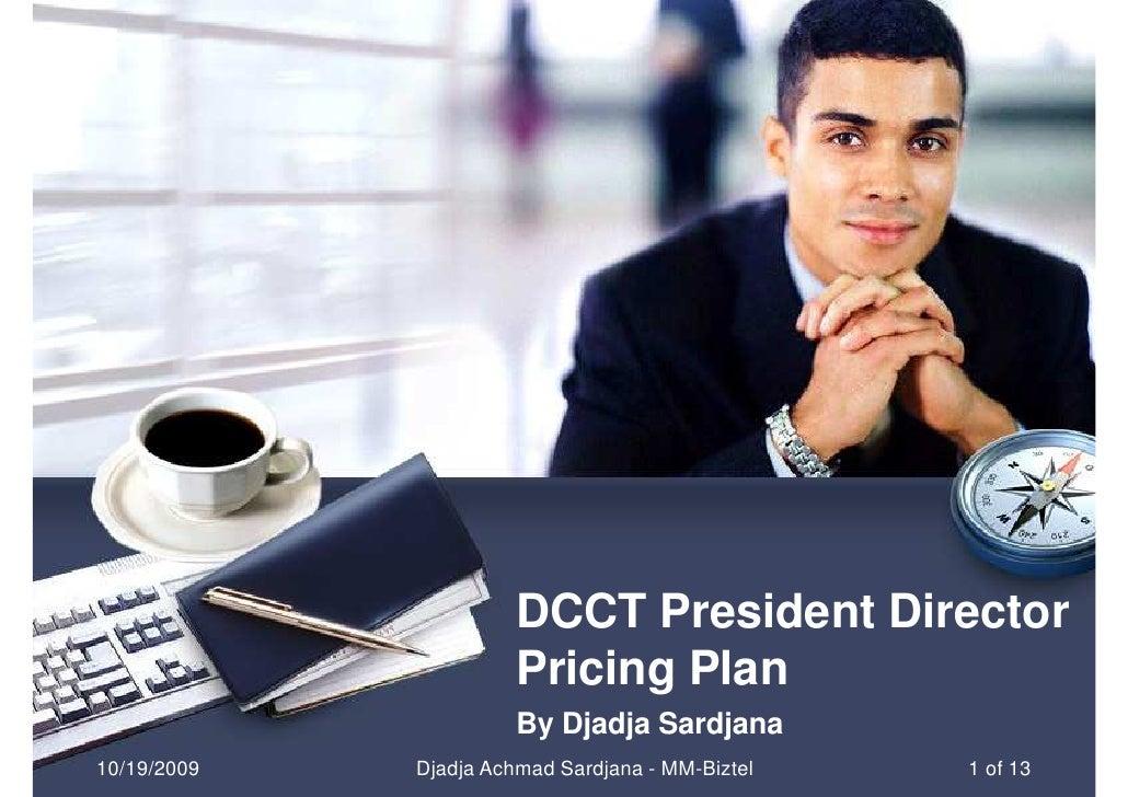 DCCT President Director                        Pricing Plan                        By Djadja Sardjana 10/19/2009   Djadja ...