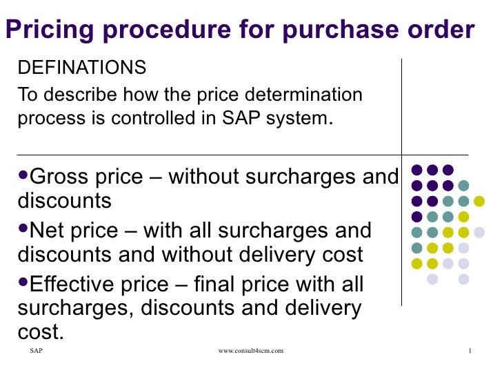 Pricing procedure for purchase order <ul><li>DEFINATIONS </li></ul><ul><li>To describe how the price determination process...