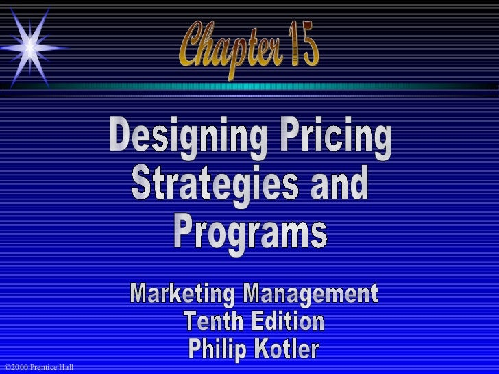 Chapter 15 Designing Pricing Strategies and  Programs Marketing Management Tenth Edition Philip Kotler